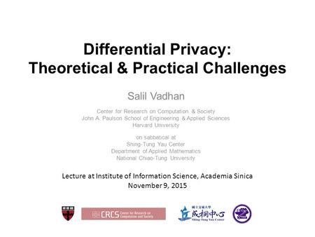 Differential Privacy: Theoretical & Practical Challenges Salil Vadhan Center for Research on Computation & Society John A. Paulson School of Engineering.