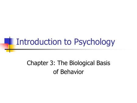 Introduction to Psychology Chapter 3: The Biological Basis of Behavior.