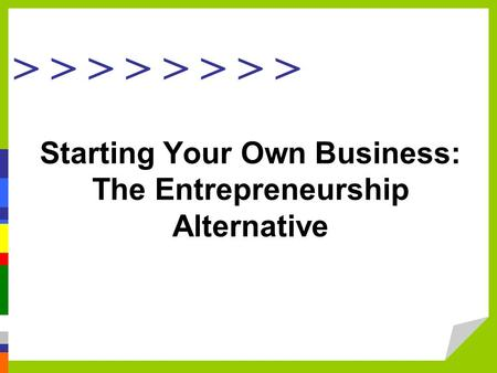 > > > > Starting Your Own Business: The Entrepreneurship Alternative.