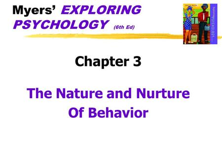 Myers' EXPLORING PSYCHOLOGY (6th Ed) Chapter 3 The Nature and Nurture Of Behavior.