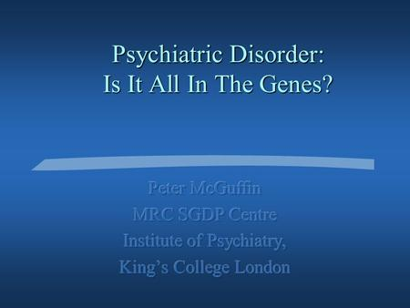 Psychiatric Disorder: Is It All In The Genes? Sir Francis Galton (1822-1911) The history of twins as a criterion of the relative powers of nature and.