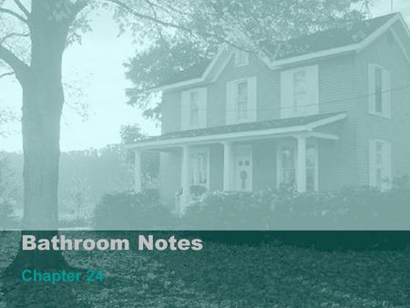 Bathroom Notes Chapter 24. Types of bathrooms: Master Bath –A full bath –Part of the master bedroom area.