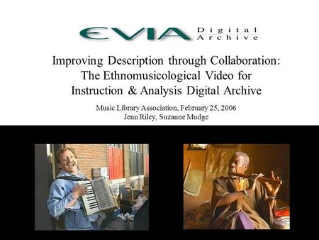 Improving Description through Collaboration: The Ethnomusicological Video for Instruction & Analysis Digital Archive Music Library Association, February.