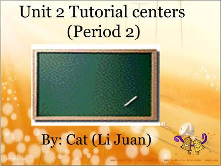 By: Cat (Li Juan) Unit 2 Tutorial centers (Period 2)
