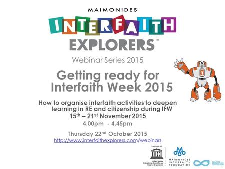 Webinar Series 2015 Getting ready for Interfaith Week 2015 How to organise interfaith activities to deepen learning in RE and citizenship during IFW 15.