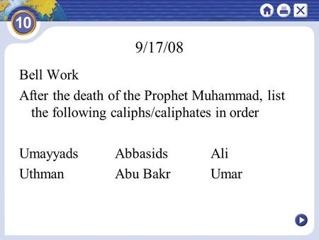 9/17/08 Bell Work After the death of the Prophet Muhammad, list the following caliphs/caliphates in order Umayyads Abbasids Ali Uthman Abu Bakr Umar.