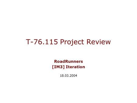 T-76.115 Project Review RoadRunners [IM3] Iteration 18.03.2004.