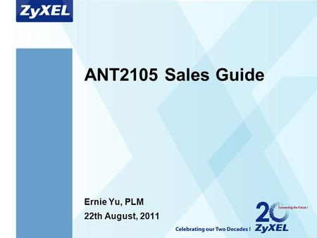 Arial Bold 40 Arial Bold 20 ANT2105 Sales Guide Ernie Yu, PLM 22th August, 2011.