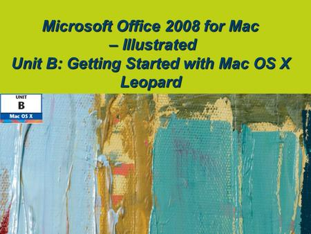 Microsoft Office 2008 for Mac – Illustrated Unit B: Getting Started with Mac OS X Leopard.