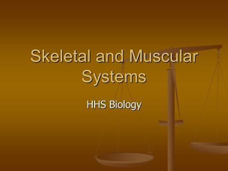 Skeletal and Muscular Systems HHS Biology. Skeletal System Composed of the body's bones and associated ligaments, tendons, and cartilages Composed of.