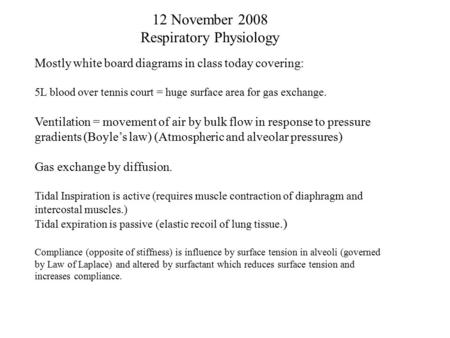 12 November 2008 Respiratory Physiology Mostly white board diagrams in class today covering: 5L blood over tennis court = huge surface area for gas exchange.