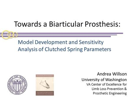 Towards a Biarticular Prosthesis: Model Development and Sensitivity Analysis of Clutched Spring Parameters Andrea Willson University of Washington VA Center.
