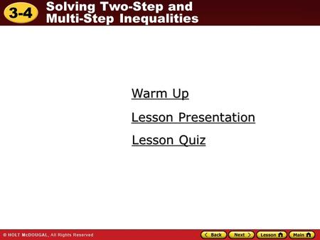 3-4 Solving Two-Step and Multi-Step Inequalities Warm Up Warm Up Lesson Presentation Lesson Presentation Lesson Quiz Lesson Quiz.