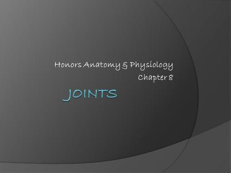 Honors Anatomy & Physiology Chapter 8. JOINTS  aka Articulations  2 Functions: 1. Hold Bones Together 2. Allows otherwise rigid skeleton to have some.