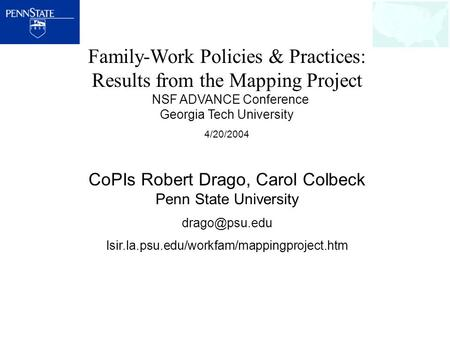 Family-Work Policies & Practices: Results from the Mapping Project NSF ADVANCE Conference Georgia Tech University 4/20/2004 CoPIs Robert Drago, Carol Colbeck.