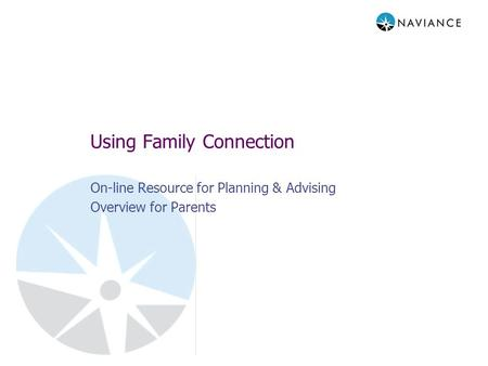 Using Family Connection On-line Resource for Planning & Advising Overview for Parents.