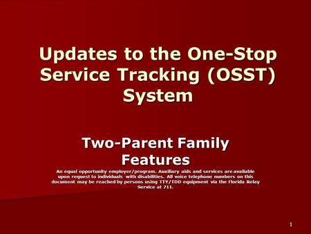 1 Updates to the One-Stop Service Tracking (OSST) System Two-Parent Family Features An equal opportunity employer/program. Auxiliary aids and services.
