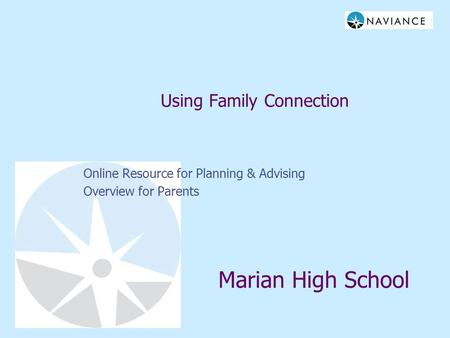 Using Family Connection Online Resource for Planning & Advising Overview for Parents Marian High School.