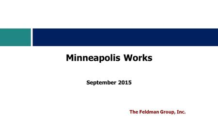 September 2015 Minneapolis Works The Feldman Group, Inc.