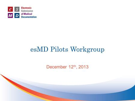 EsMD Pilots Workgroup December 12 th, 2013. Meeting Etiquette Please announce your name each time prior to making comments or suggestions during the call.