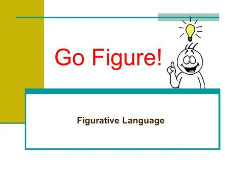 Go Figure! Figurative Language Recognizing Figurative Language Figurative language is language that means more than what it says on the surface. It usually.