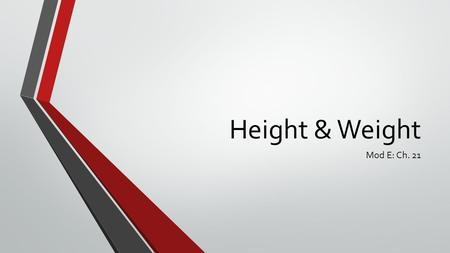 "Height & Weight Mod E: Ch. 21. Height Admission baseline Recorded in feet (') and inches ("") or centimeters (cm), 1 inch = 2.54 cm Changes over time:"