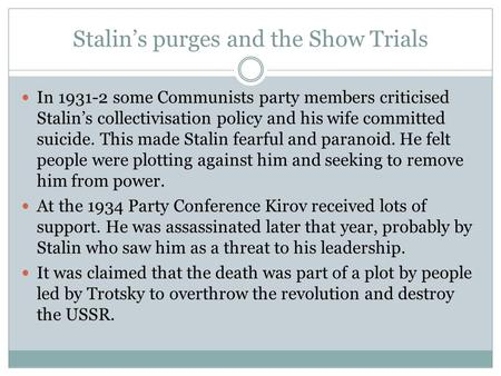 Stalin's purges and the Show Trials In 1931-2 some Communists party members criticised Stalin's collectivisation policy and his wife committed suicide.