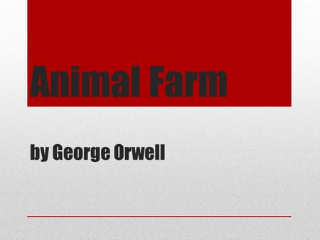 Animal Farm by George Orwell. Karl Marx German political philosopher Wrote The Communist Manifesto (1848) Criticized capitalism: encourages competition.