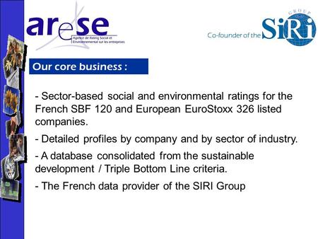 Co-founder of the Our core business : - Sector-based social and environmental ratings for the French SBF 120 and European EuroStoxx 326 listed companies.