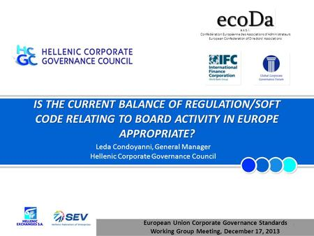 IS THE CURRENT BALANCE OF REGULATION/SOFT CODE RELATING TO BOARD ACTIVITY IN EUROPE APPROPRIATE? 1 European Union Corporate Governance Standards Working.