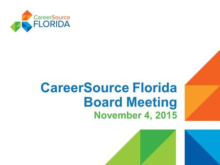 CareerSource Florida Board Meeting November 4, 2015.