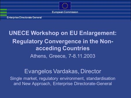 Enterprise Directorate General European Commission UNECE Workshop on EU Enlargement: Regulatory Convergence in the Non- acceding Countries Athens, Greece,