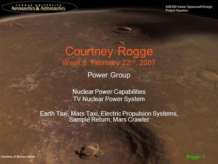 AAE450 Senior Spacecraft Design Project Aquarius Rogge - 1 Courtney Rogge Week 6: February 22 nd, 2007 Power Group Nuclear Power Capabilities TV Nuclear.