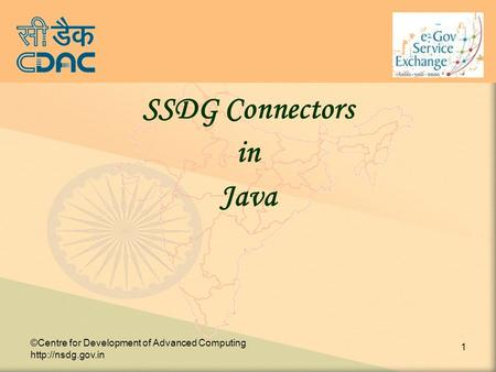 ©Centre for Development of Advanced Computing  1 SSDG Connectors in Java.