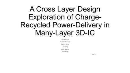 A Cross Layer Design Exploration of Charge- Recycled Power-Delivery in Many-Layer 3D-IC Runjie Zhang Kaushik Mazumdar Brett H. Meyer Ke Wang Kevin Skadron.