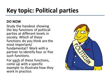 Key topic: Political parties DO NOW Study the handout showing the key functions of political parties at different levels in society. Which of these functions.