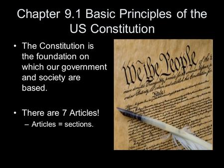 Chapter 9.1 Basic Principles of the US Constitution The Constitution is the foundation on which our government and society are based. There are 7 Articles!