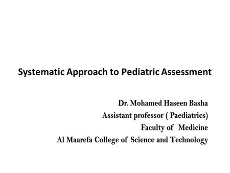 "Systematic Approach to Pediatric Assessment. Learning Objectives  Master ""Assess – Categorize – Decide – Act "" approach at every stage of assessment."
