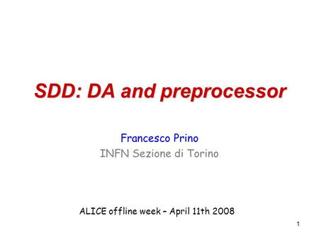 1 SDD: DA and preprocessor Francesco Prino INFN Sezione di Torino ALICE offline week – April 11th 2008.