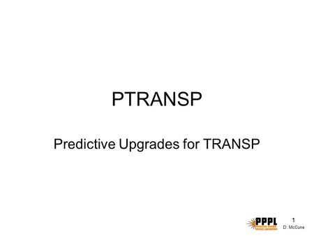D. McCune 1 PTRANSP Predictive Upgrades for TRANSP.