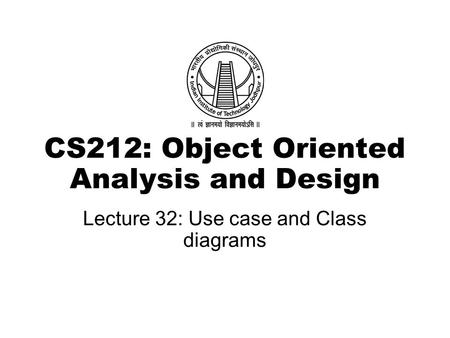 CS212: Object Oriented Analysis and Design Lecture 32: Use case and Class diagrams.