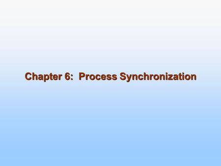 Chapter 6: Process Synchronization. Module 6: Process Synchronization Background The Critical-Section Problem Peterson's Solution Synchronization Hardware.