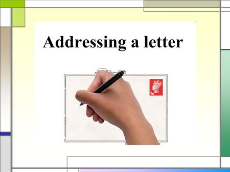 Slide 1. This lesson we will learn how to address our letters correctly. First we need to find out how we should address the person we are.