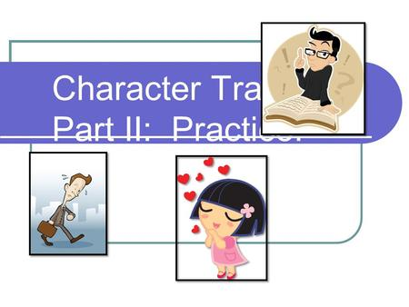 Character Traits Part II: Practice!. Think, Say, Do! When discussing character traits, it helps us to think of what the characters think, say, and do.