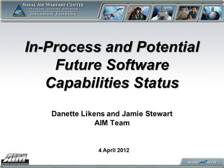 In-Process and Potential Future Software Capabilities Status In-Process and Potential Future Software Capabilities Status Danette Likens and Jamie Stewart.