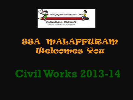 SSA MALAPPURAM Welcomes You Civil Works 2013-14. knhn hÀ¡p-I-fpsS ^­v D]-tbm-K-¯n-\pÅ amÀK-tcJ.