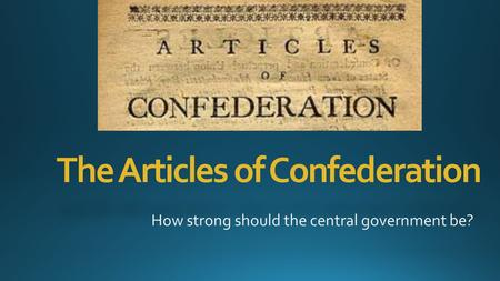 The Articles of Confederation. National Government Because of their experience with the British government, Americans wanted a national government which.