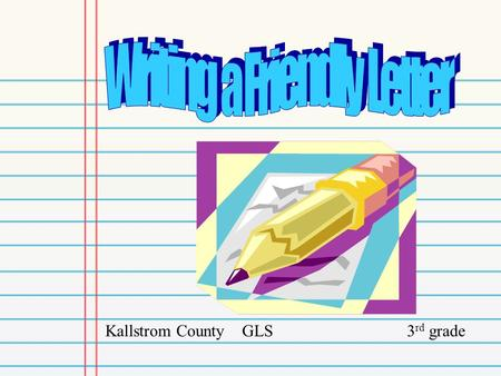 Kallstrom County GLS 3 rd grade. The Heading of a letter is in the right hand corner of your paper. It includes your name, address, and the date. Name.