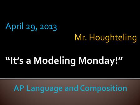 "April 29, 2013 Mr. Houghteling ""It's a Modeling Monday!"""