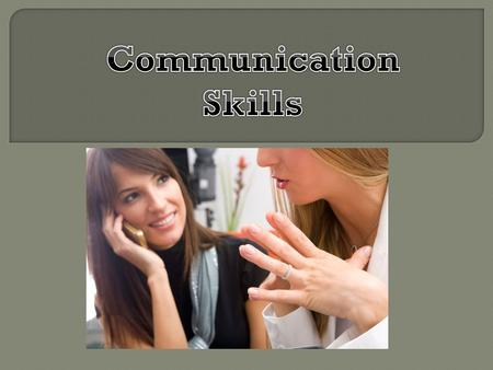 Good Communication skills are very important. Each of us should have the ability to send messages which accurately represents represent our ideas, beliefs,